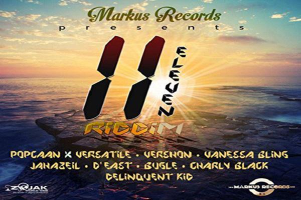 11 Eleven Riddim Popcaan vanessa bling vershon versatile markus records march 2017