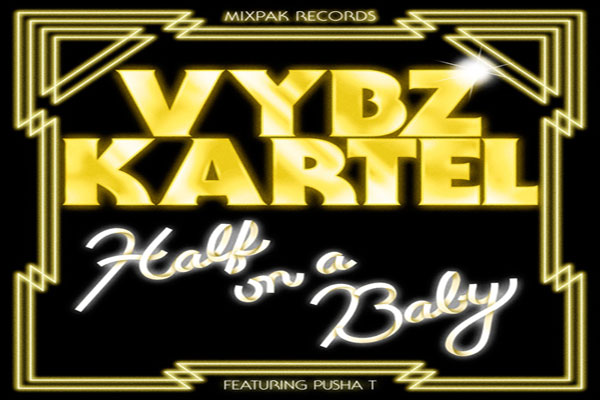 "Vybz Kartel ft Pusha T – ""Half On A Baby (Remix)"