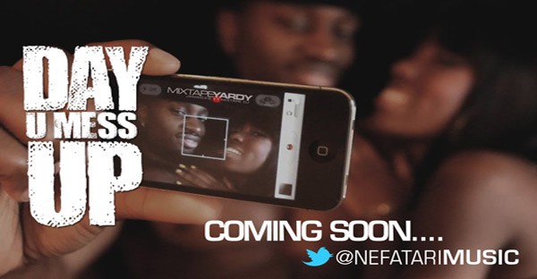 Nefatari Day U Mess Up Official Video coming soon