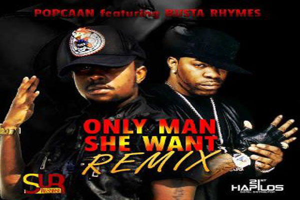 busta rhymes popcaan Official remix feb 2012 the only man she want