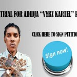 SIGN THE PETITION A FAIR TRIAL FOR ADIDJA VYBZ KARTEL PALMER