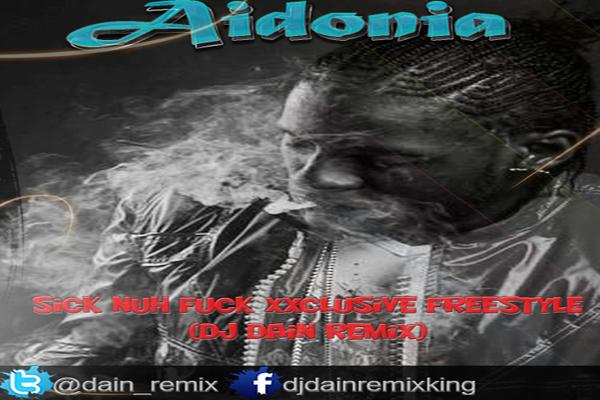 Aidonia Sick Nuh Fuck Freestyle Dj Dain Remix king march 2013