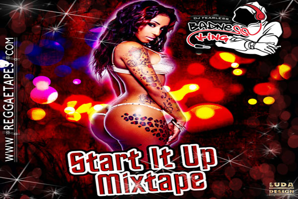 DOWNLOAD DJ FEARLESS -START IT UP – DANCEHALL MIXTAPE MAY 2014