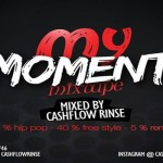 DOWNLOAD MY MOMENT HIP HOP DANCEHALL MIXTAPE FROM DJ CASH FLOW RINSEMARCH2013