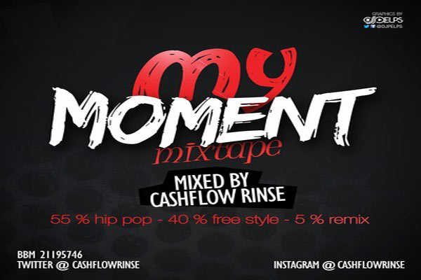 DOWNLOAD MY MOMENT HIP HOP DANCEHALL MIXTAPE – CASHFLOW RINSE