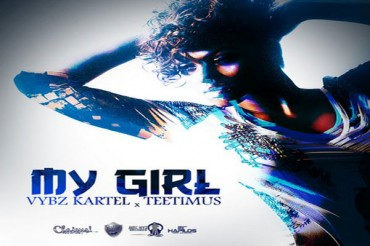 WATCH VYBZ KARTEL FT TEETIMUS- MY GIRL – OFFICIAL MUSIC VIDEO