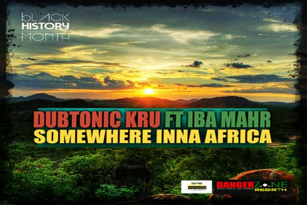 DUBTONIC-KRU-AND-IBA-MAHR SOMEWHERE-INNA-AFRICA BLACK HISTORY MONTH 2013