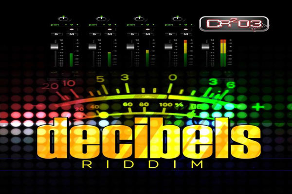 DECIBELS RIDDIM -CR203 RECORDS -JUNE 2013
