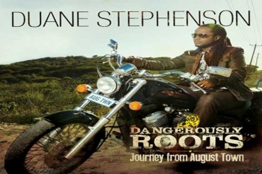 <strong>NEW REGGAE ALBUM DUANE STEPHENSON &#8211; DANGEROUSLY ROOTS &#8211; JOURNEY FROM AUGUST TOWN</strong>