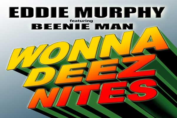 """EDDIE MURPHY BEENIE MAN NEW SINGLE """" WONNA DEEZ NITES""""- JUNE 2015"""