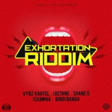 <strong>Listen To Exhortation Riddim Mix Featuring Vybz Kartel I-Octane Shaneo Ishawna Jones Ave Records</strong>