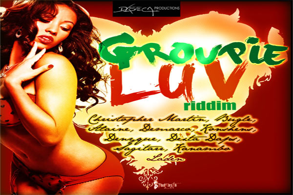 GROUPIE LOVE RIDDIM – DASECA PRODUCTIONS – FEB 2013