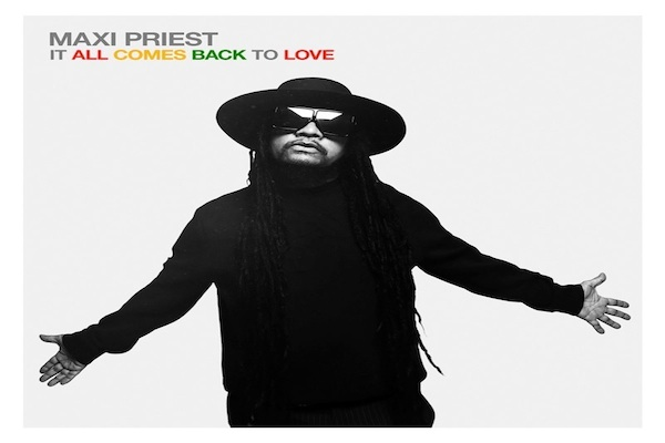 """Maxi Priest New Album 'It All Comes Back To Love"""" Out"""