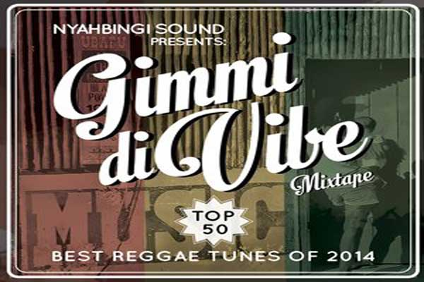 NYAHBINGI SOUND – GIMMI DI VIBE – BEST REGGAE SONGS OF 2014 MIXTAPE