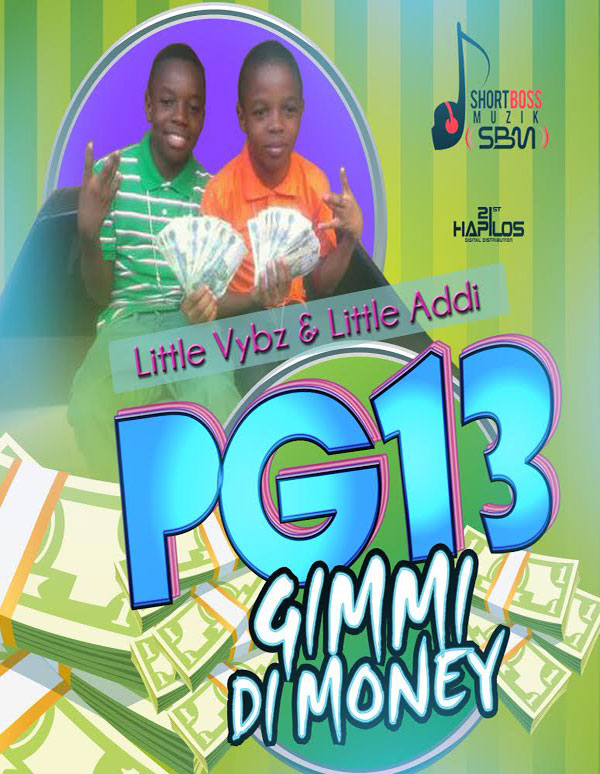 PG 13 GIMME DI MONEY SHORT BOSS MUZIK Little Vybz and Little Addi