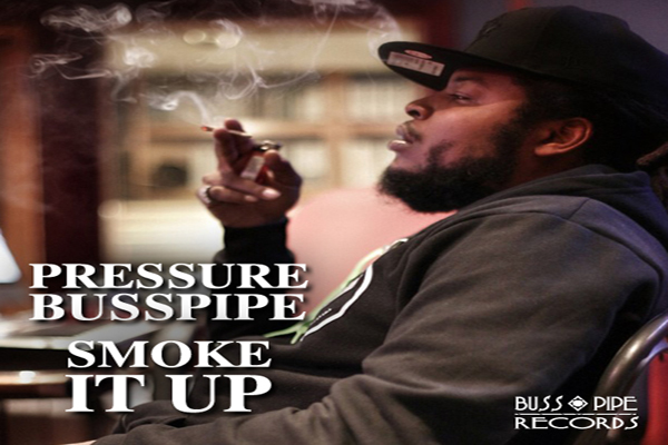 PRESSURE BUSS PIPE – 'JUST LIKE THAT' VIDEO & NEW SINGLE SMOKE IT UP