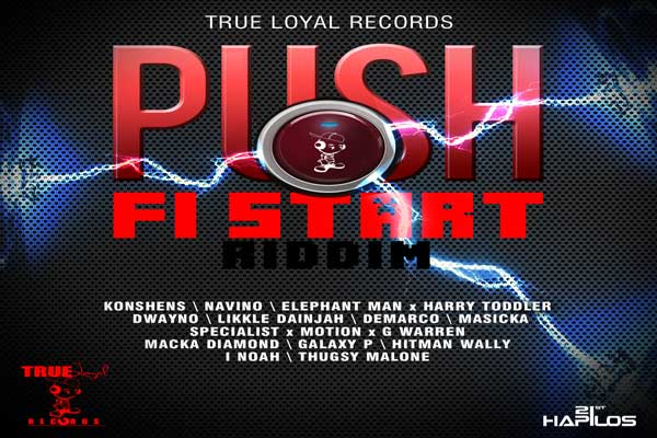 Listen To Push Fi Start Riddim -True Loyal Records – Oct 2012