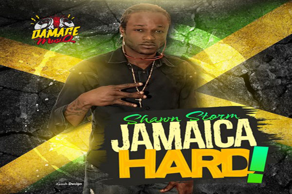 LISTEN TO SHAWN  STORM – JAMAICA HARD – DAMAGE MUSIQ – NOV 2015