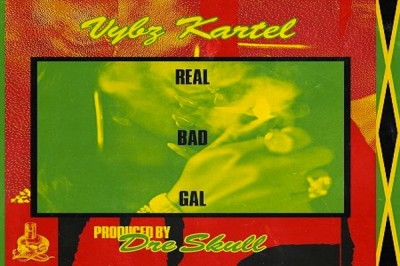 <strong>Listen To Vybz Kartel &#8220;Real Bad Gal&#8221; Dre Skull Mixpak Records February 2018</strong>