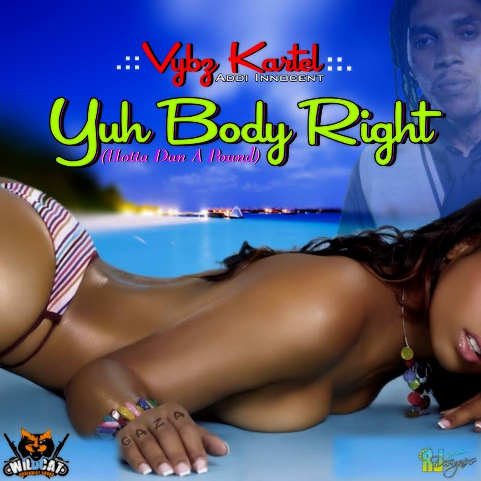 VYBZ KARTEL AKA ADDI INNOCENT YUH BODY RIGHT WILDCAT SOUND REMIX DOWNLOAD-JULY 2014