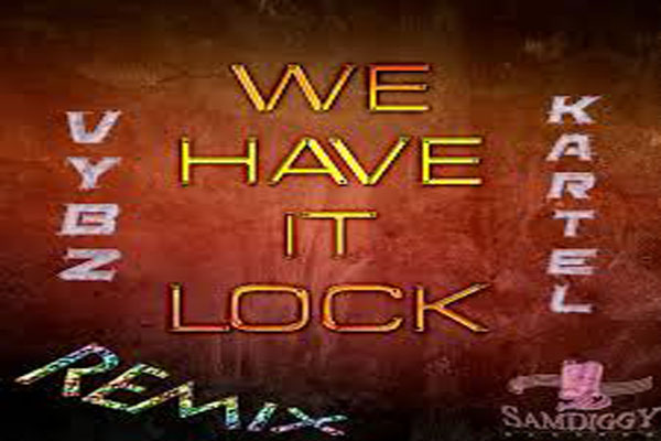 VYBZ KARTEL NEW MUSIC – WE HAVE IT LOCK – REMIX SAM DIGGY PRODUCTION – MARCH 2014