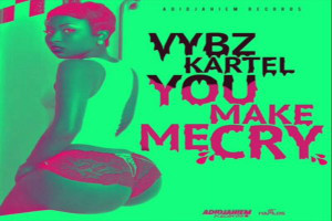 <strong>Listen To Vybz Kartel Song &#8211; You Make Me Cry &#8211; Adidjahiem Records</strong>