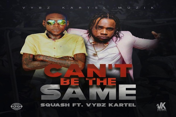 "Listen To Squash & Vybz Kartel ""Can't Be The Same"" Vybz Kartel Muzik"