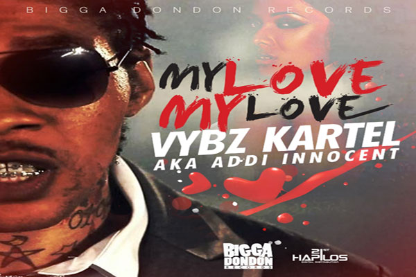 VYBZ KARTEL AKA ADDI INNOCENT NEW MUSIC – MY LOVE MY LOVE-BIGGADONDON RECORDS- MAY 2014