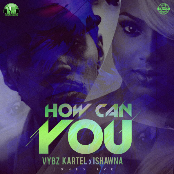 listen to vybz kartel featuring Ishawna How canYou new dancehall single jones ave records august 2017