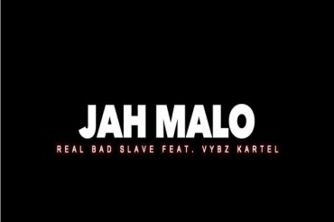 WATCH JAH MALO FEAT VYBZ KARTEL REAL BAD SLAVE – MUSIC VIDEO