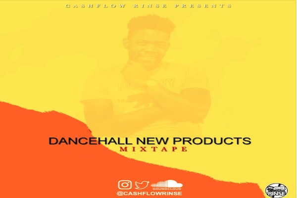 cash flow rinse dancehall new products mixtape 2021
