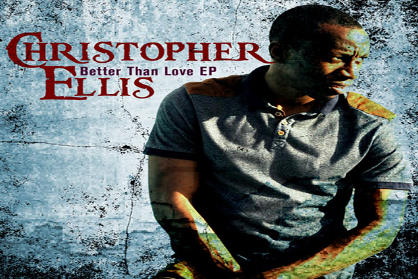 christopher ellis EP- BETTER THAN LOVE NOV 2013