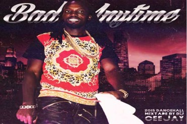 DJ CEEJAY – BAD ANYTIME – DANCEHALL MIXTAPE – APRIL 2015