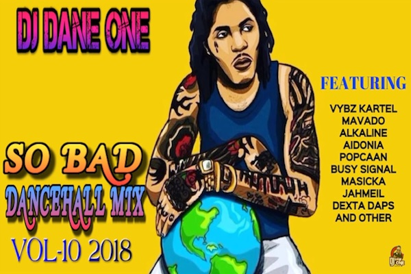 "Download Dj Dane One ""So Bad"" Free Dancehall Mixtape Vol #10 