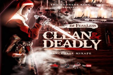 DOWNLOAD DJ FEARLESS CLEAN & DEADLY DANCEHALL MIXTAPE – DEC 2015