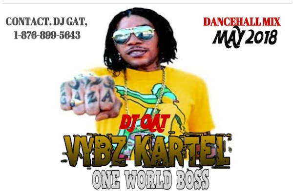 "Download Dj Gat ""Vybz Kartel One World Boss"" Dancehall Mixtape 2018"