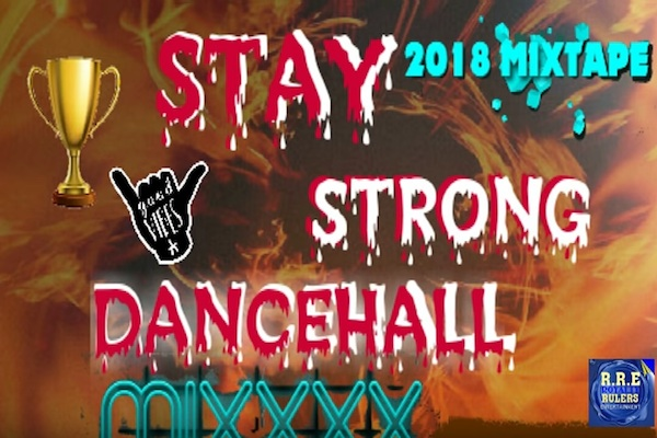 """Download """"Stay Strong"""" Dancehall Mix Kartel, Masicka, ShaneO"""