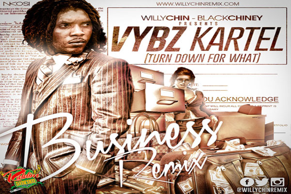 "DOWNLOAD VYBZ KARTEL ""BUSINESS"" TURN DOWN FOR WHAT WILL CHIN BLACK CHINEY REMIX"
