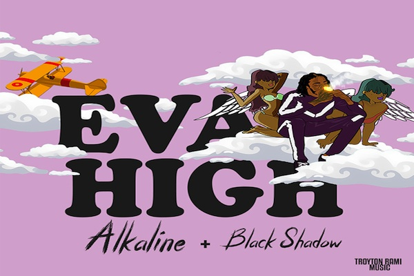 "Listen To Alkaline & Black Shadow ""Eva High"" Troyton Remi"
