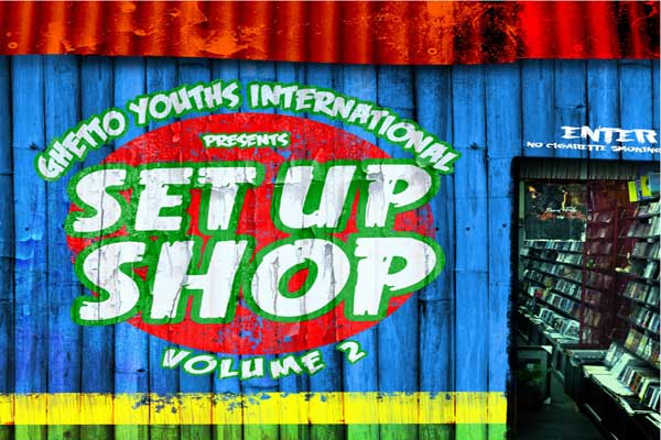 GHETTO YOUTHS INTERNATIONAL PRESENTS SET UP SHOP VOL. 2 – OUT ON DEC 23 2014