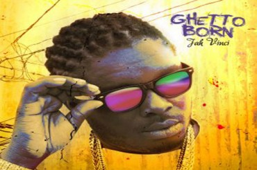 JAH VINCI  – GHETTO BORN – ALBUM OUT ON JULY 22 – ZOJAK WORLD WIDE
