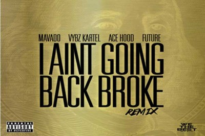 VYBZ KARTEL MAVADO – I AIN'T GOING BACK BROKE REMIX – COLLABORATION