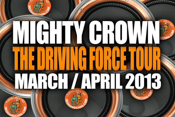 "MIGHTY CROWN ""DRIVING FORCE"" TOUR SCHEDULE 2013"