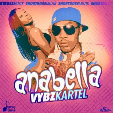 LISTEN TO VYBZ KARTEL NEW SONG – ANABELLA – SHORT BOSS MUZIK