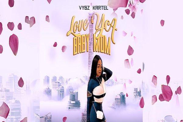vybz kartel love ya baby mama new single 2021
