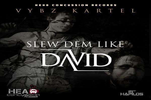 VYBZ KARTEL NEW SINGLES -SLEW DEM LIKE DAVID – GO FI DEM ANYWEH