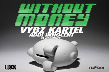 VYBZ KARTEL AKA ADDI INNOCENT – WITHOUT MONEY- TJ RECORDS- JUNE 2014