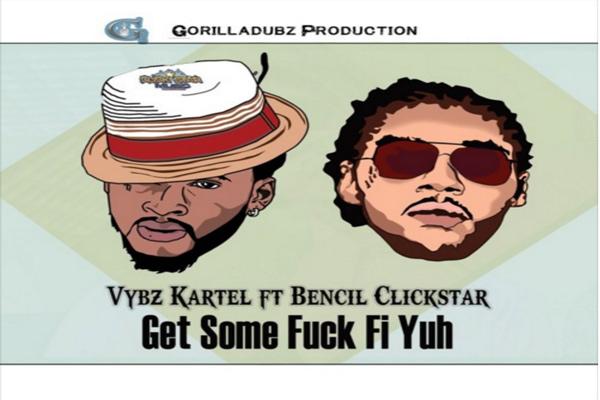 vybz kartel ft bencil clickstar get some fuck fi yuh
