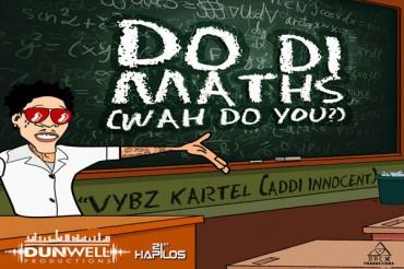 VYBZ KARTEL AKA ADDI INNOCENT – DO DI MATHS (WAH DO YOU?) – JULY 2014
