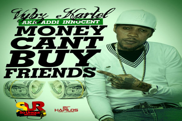 VYBZ KARTEL ADDI INNOCENT NEW SINGLE MONEY CAN 'T BUY FRIENDS – SOUNIQUE RECORDS -MAY 2014